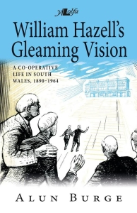 The biography of William Hazell (William Hazell's Gleaming Vision: A Co-operative Life in South Wales) is about to be launched in Pontypridd by Y Lolfa publishers. Pictured - book cover.